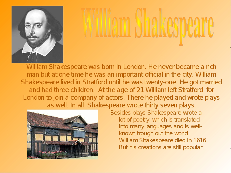 William Shakespeare was born in London. He never became a rich man but at one...