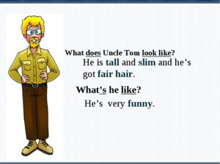 What does Uncle Tom look like? He is tall and slim and he's got fair hair. W