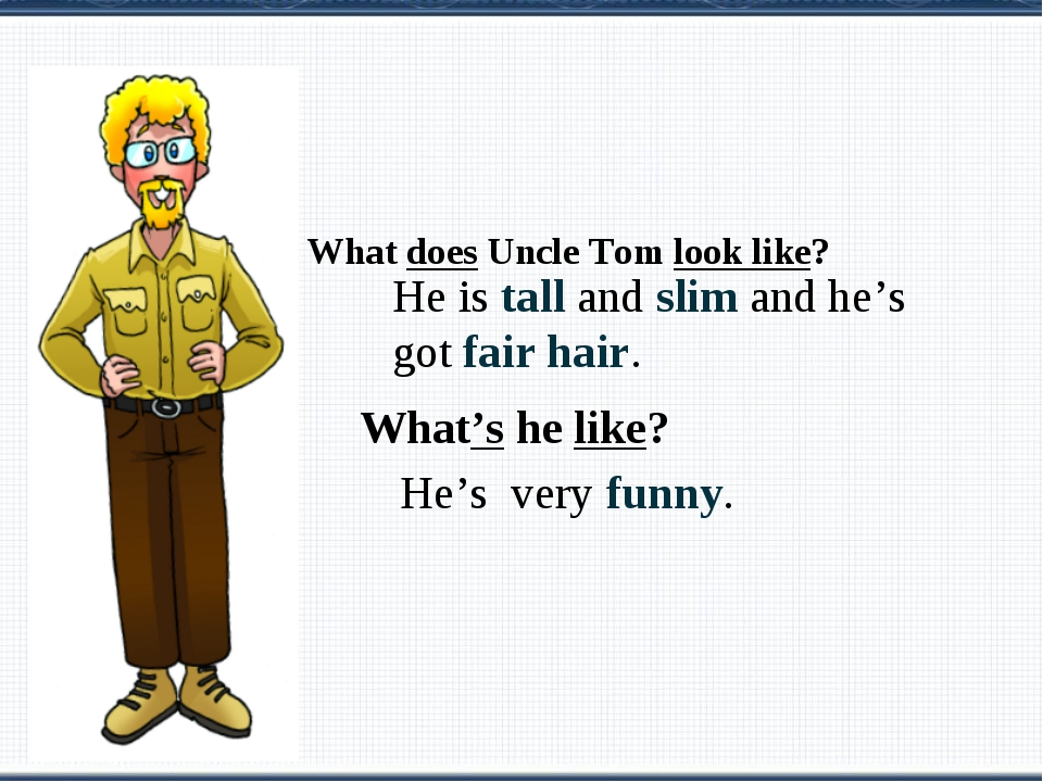 What does Uncle Tom look like? He is tall and slim and he's got fair hair. W...