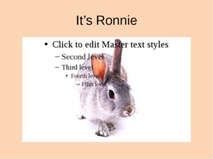 It's Ronnie