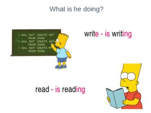 What is he doing? write - is writing read - is reading