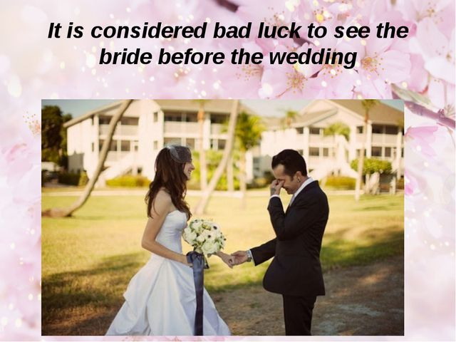 It is considered bad luck to see the bride before the wedding