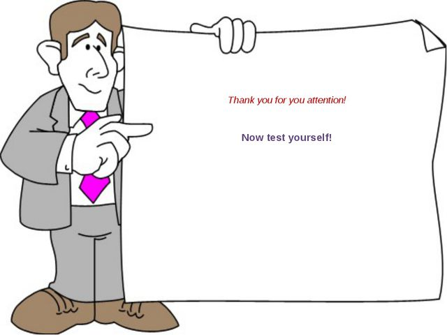 Thank you for you attention! Now test yourself!