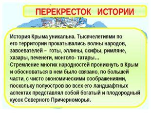 ПЕРЕКРЕСТОК ИСТОРИИ История Крыма уникальна. Тысячелетиями по его территории
