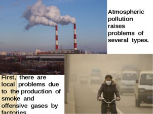 Atmospheric pollution raises problems of several types. First, there are loca