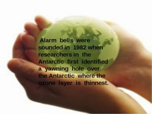 Alarm bells were sounded in 1982 when researchers in the Antarctic first ide