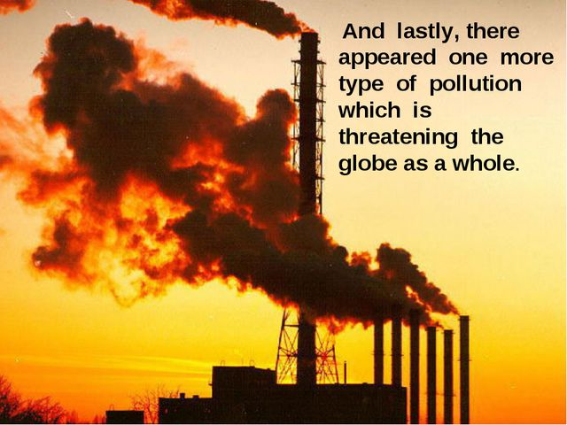 And lastly, there appeared one more type of pollution which is threatening t...