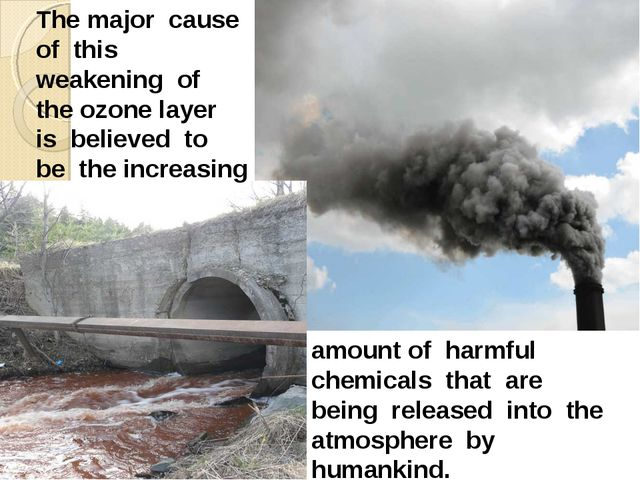 The major cause of this weakening of the ozone layer is believed to be the in...