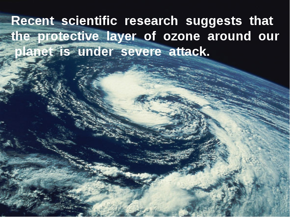 Recent scientific research suggests that the protective layer of ozone around...