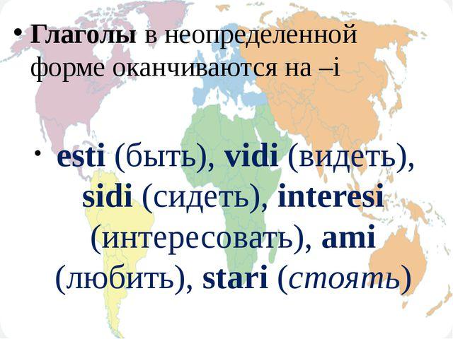 Глаголы в неопределенной форме оканчиваются на –i еsti (быть), vidi (видеть)...