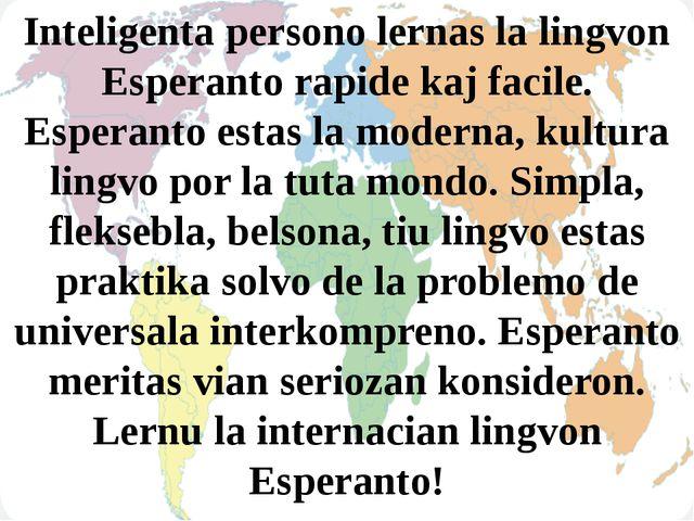 Inteligenta persono lernas la lingvon Esperanto rapide kaj facile. Esperanto...