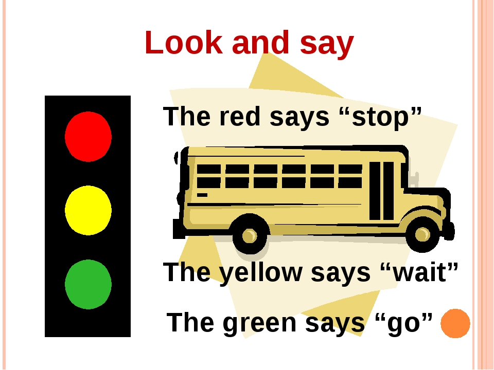 "Look and say The red says ""stop"" The yellow says ""wait"" The green says ""go"""