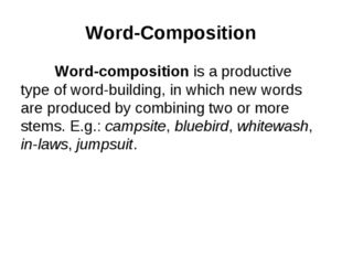 Word-Composition 	Word-composition is a productive type of word-building, in