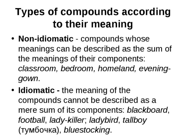 Types of compounds according to their meaning Non-idiomatic - compounds whos...