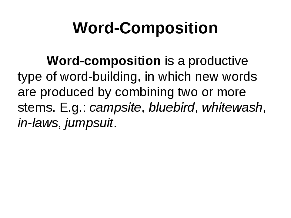 Word-Composition 	Word-composition is a productive type of word-building, in...
