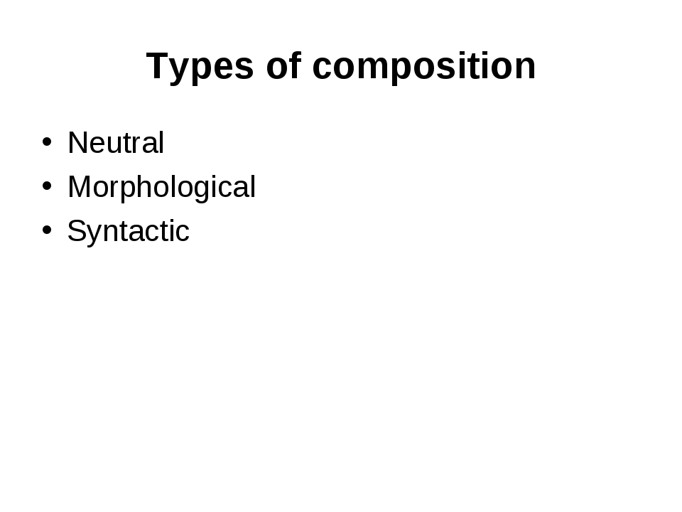 Types of composition Neutral Morphological Syntactic
