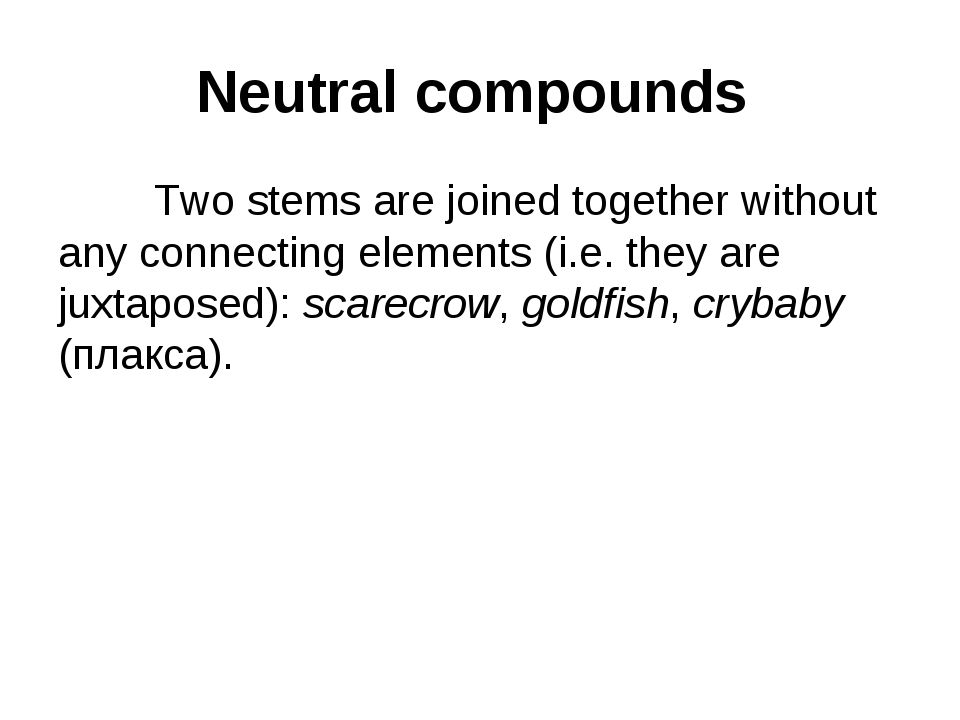 Neutral compounds 	Two stems are joined together without any connecting eleme...