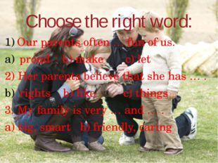 Choose the right word: Our parents often … fun of us. proud b) make c) let 2)