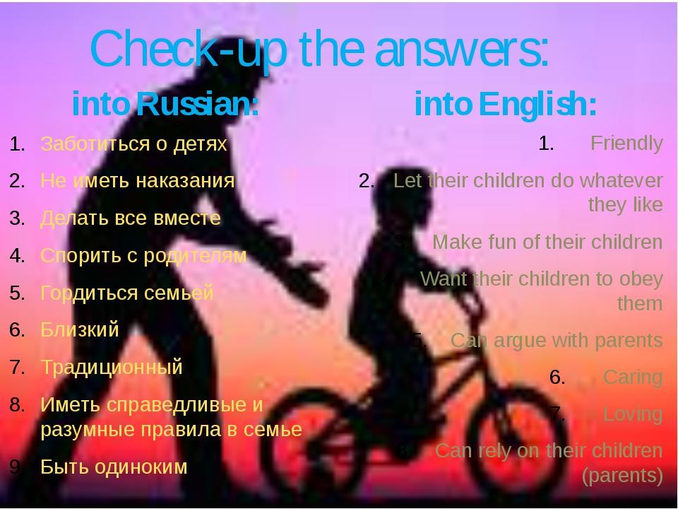 Check-up the answers: into Russian: Заботиться о детях Не иметь наказания Дел...