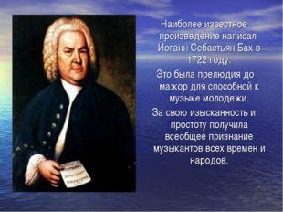 Наиболее известное произведение написал Иоганн Себастьян Бах в 1722 году. Это