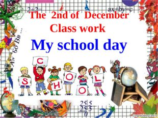 The 2nd of December Class work My school day