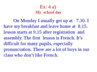 Ex: 4 a) My school day On Monday I usually get up at 7.30. I have my breakfas