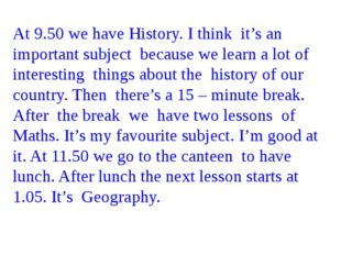 At 9.50 we have History. I think it's an important subject because we learn a