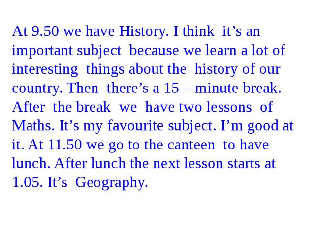 At 9.50 we have History. I think it's an important subject because we learn a...