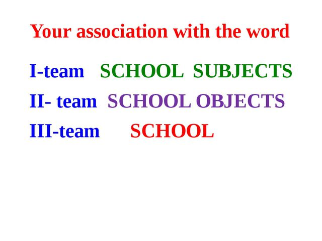 Your association with the word I-team SCHOOL SUBJECTS II- team SCHOOL OBJECTS...