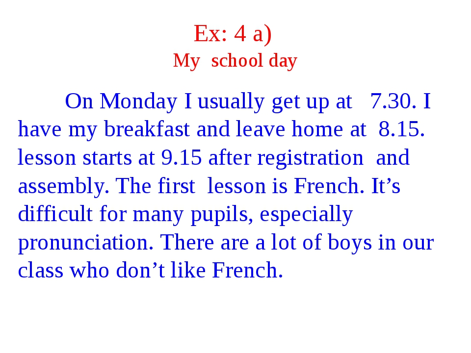 Ex: 4 a) My school day On Monday I usually get up at 7.30. I have my breakfas...
