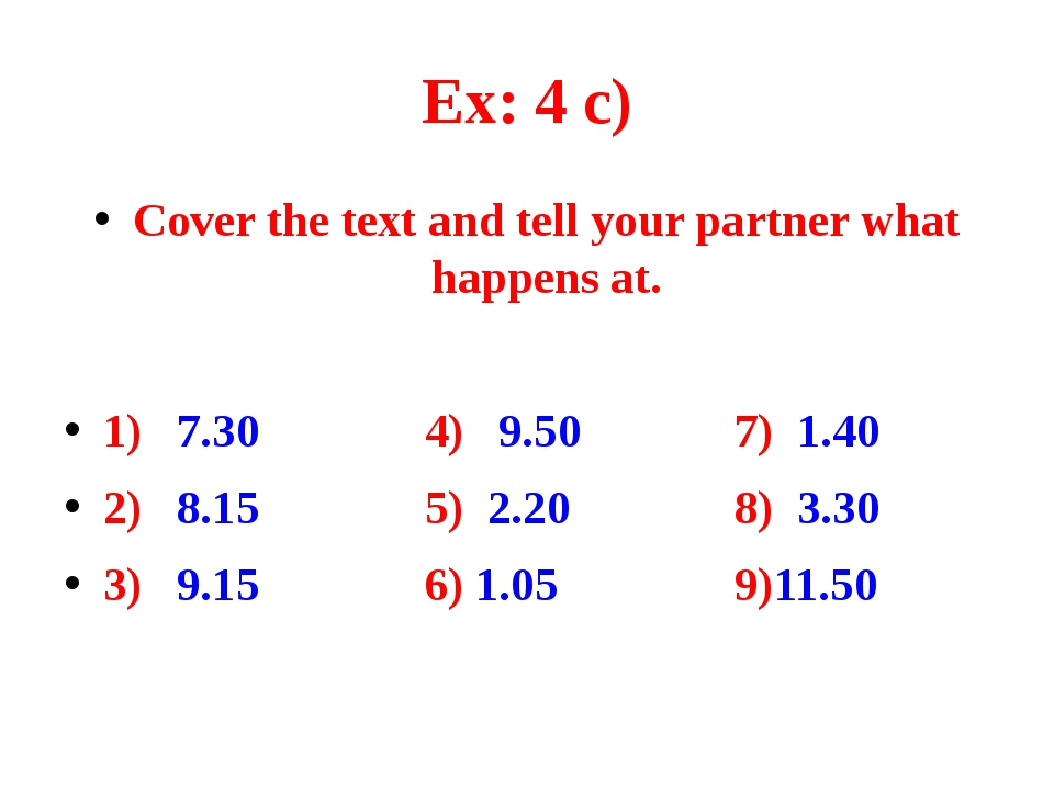 Ex: 4 c) Cover the text and tell your partner what happens at. 1) 7.30 4) 9.5...