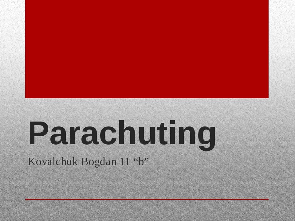 """Parachuting Kovalchuk Bogdan 11 """"b"""""""