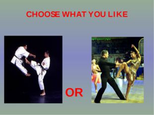 CHOOSE WHAT YOU LIKE OR