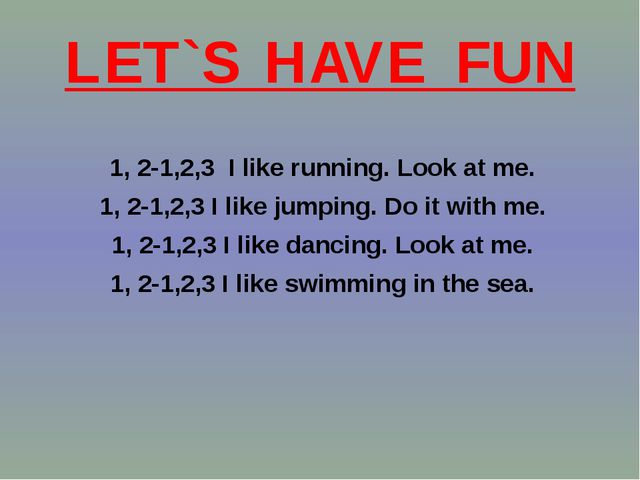 LET`S HAVE FUN 1, 2-1,2,3 I like running. Look at me. 1, 2-1,2,3 I like jumpi...