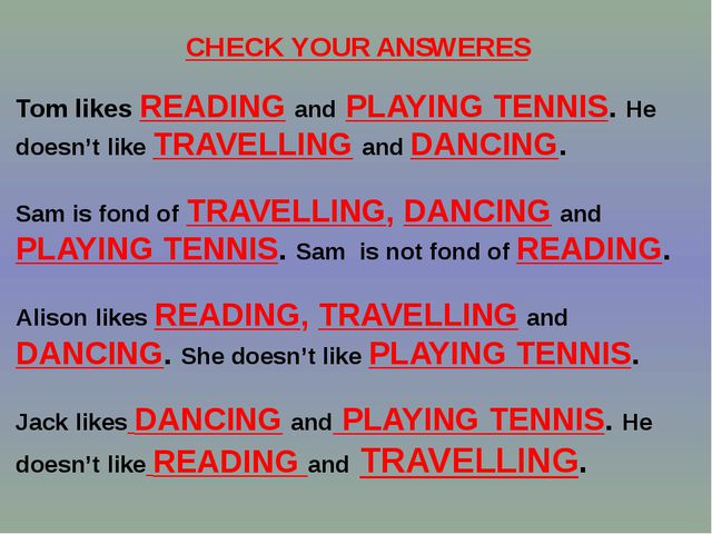 CHECK YOUR ANSWERES Tom likes READING and PLAYING TENNIS. He doesn't like TRA...
