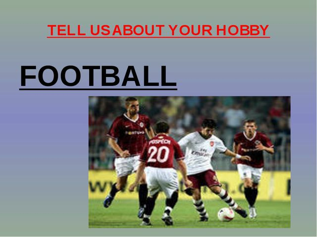 TELL US ABOUT YOUR HOBBY FOOTBALL