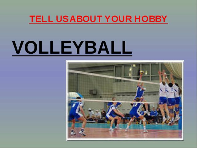 TELL US ABOUT YOUR HOBBY VOLLEYBALL