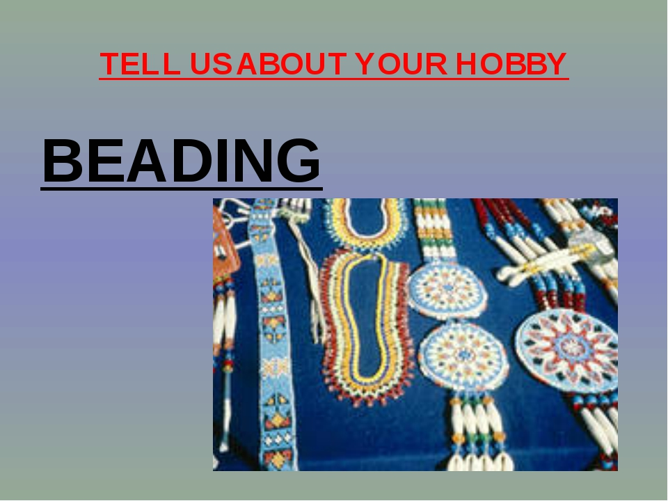TELL US ABOUT YOUR HOBBY BEADING