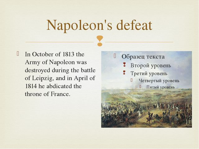 Napoleon's defeat In October of 1813 the Army of Napoleon was destroyed durin...