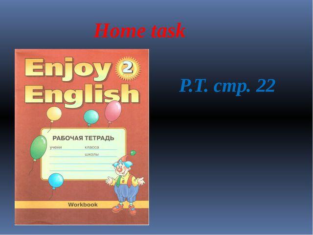 Home task Р.Т. стр. 22
