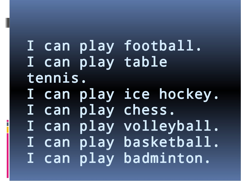 I can play football. I can play table tennis. I can play ice hockey. I can pl...