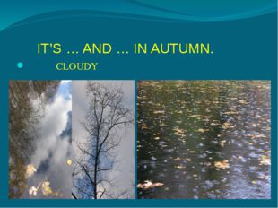 IT'S … AND … IN AUTUMN. CLOUDY RAINY
