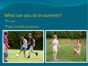 What can you do in summer? I can … play football in summer. I … can play badm
