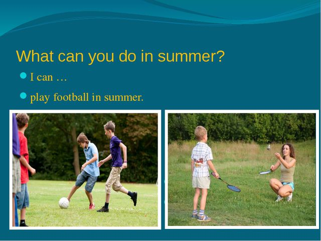 What can you do in summer? I can … play football in summer. I … can play badm...