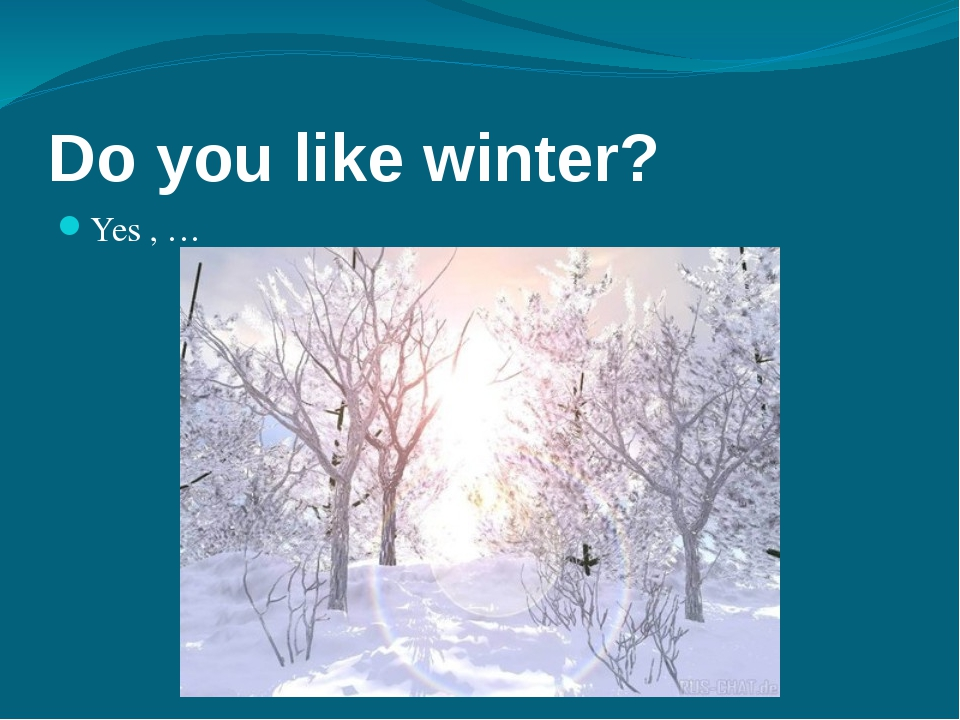 Do you like winter? Yes , … No ,…