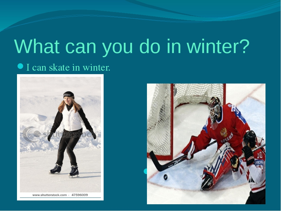 What can you do in winter? I can skate in winter. I can play hockey in winter.