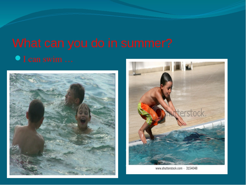 What can you do in summer? I can swim … in summer I can …in summer. dive