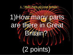 """How many parts are there in Great Britain? (2 points) 1. """"Main Parts of Great"""