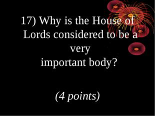 17) Why is the House of Lords considered to be a very important body? (4 poin