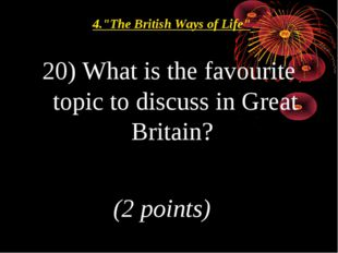 """20) What is the favourite topic to discuss in Great Britain? (2 points) 4.""""Th"""